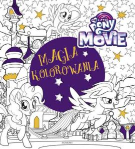 My Little Pony The Movie. Magia kolorowania
