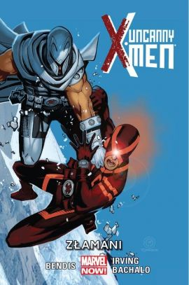Uncanny X-Men. Złamani. Tom 2. - Bendis Brian Michael