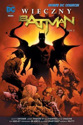 Wieczny Batman. Tom 3. - Scott Snyder, James Tynion