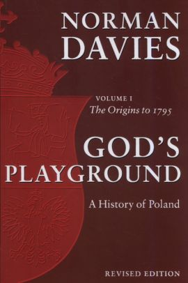 God's Playground A History of Poland Volume 1 - Norman Davies