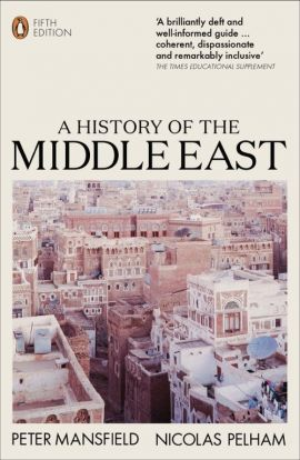 A History of the Middle East - Peter Mansfield, Nicolas Pelham
