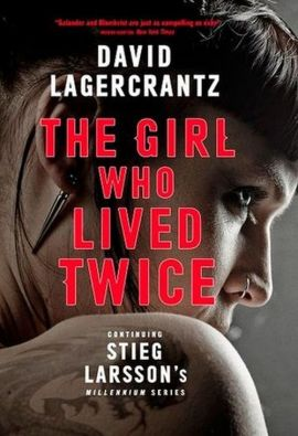 The Girl Who Lived Twice - David Lagercrantz