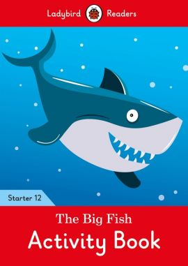 The Big Fish Activity Book - Ladybird Readers Starter Level 12