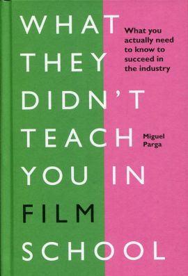 What They Didn't Teach You in Film School - Miguel Parga