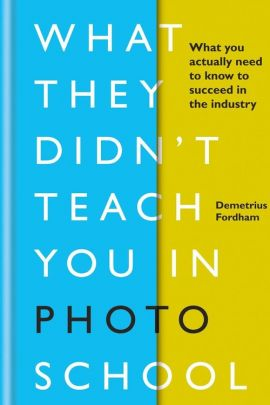 What They Didn't Teach You in Photo School - Demetrius Fordham