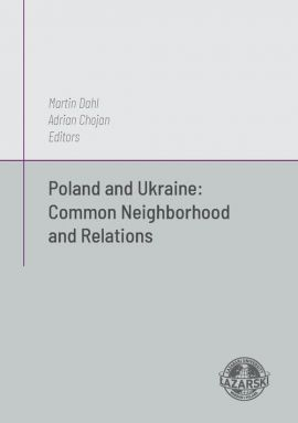 Poland and Ukraine: Common Neighborhod and Relations - Adrian Chojan, Martin Dahl