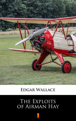 The Exploits of Airman Hay - Edgar Wallace