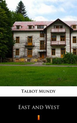 East and West - Talbot Mundy