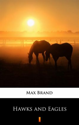 Hawks and Eagles - Max Brand