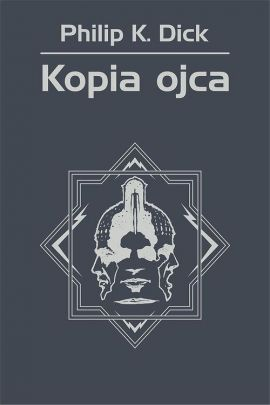 Kopia ojca - Philip K. Dick