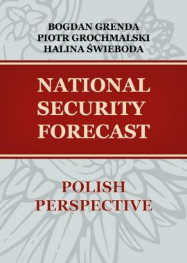 NATIONAL SECURITY FORECAST– POLISH PERSPECTIVE - MAIN UNKNOWS (UNCERTAINTIES) - Bogdan Grenda, Halina Świeboda, Piotr Grochmalski