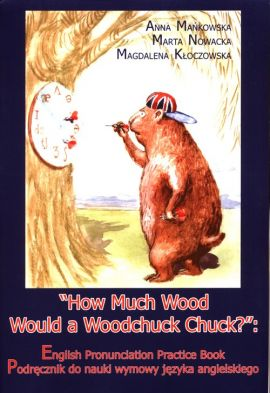 How Much Wood Would a Woodchuck Chuck? - Magdalena Kłoczowska, Anna Mańkowska, Marta Nowacka