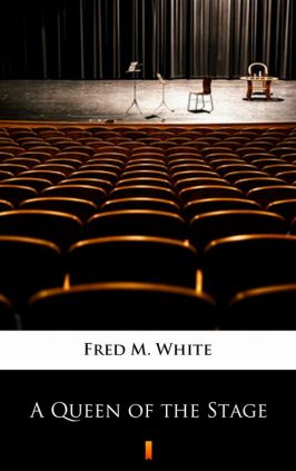 A Queen of the Stage - Fred M. White