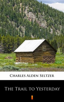 The Trail to Yesterday - Charles Alden Seltzer