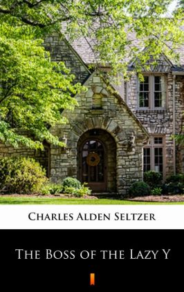 The Boss of the Lazy Y - Charles Alden Seltzer