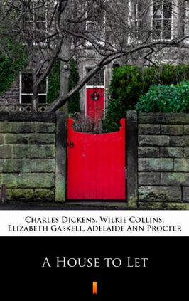 A House to Let - Charles Dickens, Elizabeth Gaskell, Wilkie Collins, Adelaide Ann Procter