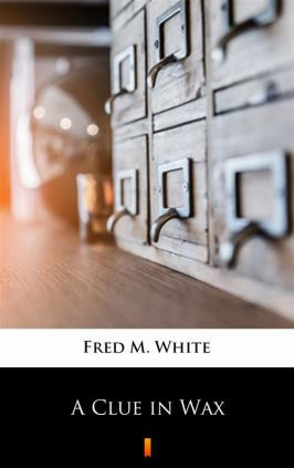 A Clue in Wax - Fred M. White