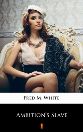Ambition's Slave - Fred M. White