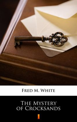 The Mystery of Crocksands - Fred M. White