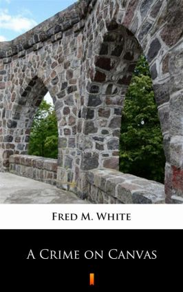 A Crime on Canvas - Fred M. White