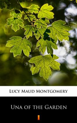 Una of the Garden - Lucy Maud Montgomery