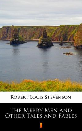 The Merry Men and Other Tales and Fables - Robert Louis Stevenson