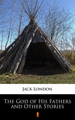 The God of His Fathers and Other Stories - Jack London