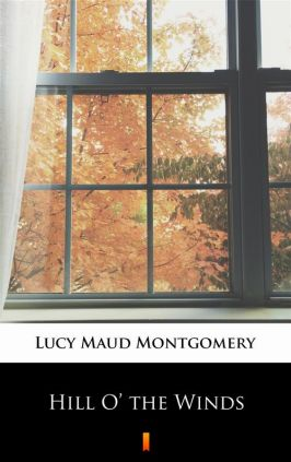 Hill O' the Winds - Lucy Maud Montgomery