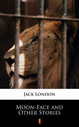 Moon-Face and Other Stories - Jack London