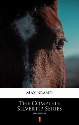 The Complete Silvertip Series - Max Brand