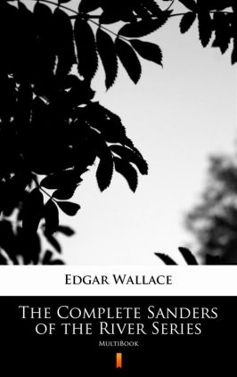 The Complete Sanders of the River Series - Edgar Wallace
