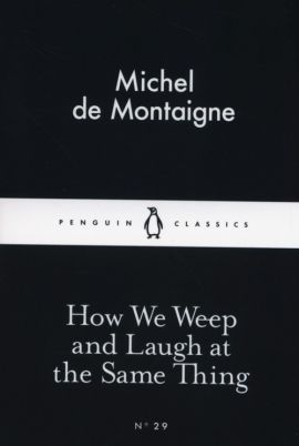 How We Weep and Laugh at the Same Thing - Michel Montaigne