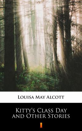 Kitty's Class Day and Other Stories - Louisa May Alcott
