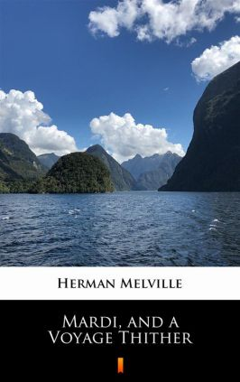 Mardi, and a Voyage Thither - Herman Melville