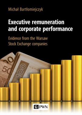 Executive remuneration and corporate performance - Michał Bartłomiejczyk