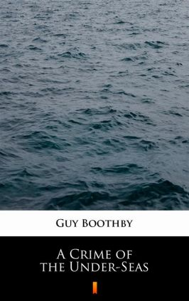 A Crime of the Under-Seas - Guy Boothby