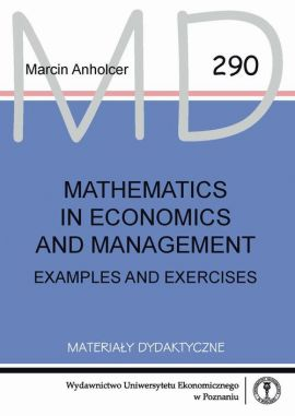 Mathematics in economics and management. Examples and exercises - Marcin Anholcer