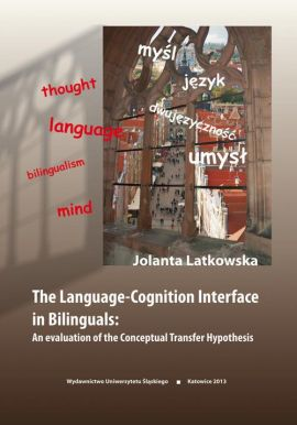 The Language-Cognition Interface in Bilinguals: An evaluation of the Conceptual Transfer Hypothesis - 02 Rozdz. 2-3. Linguistic relativity; The Conceptual Transfer Hypothesis - Jolanta Latkowska