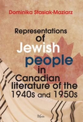 Representations of Jewish people in Canadian literature of the 1940s and 1950s - Dominika Stasiak-Maziarz