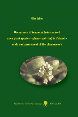 Occurrence of temporarily-introduced alien plant species (ephemerophytes) in Poland – scale and assessment of the phenomenon - Alina Urbisz