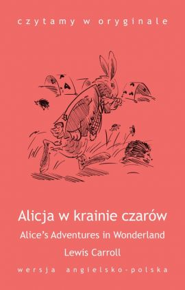 """Alice's Adventures in Wonderland / Alicja w krainie czarów"" - Lewis Carroll"