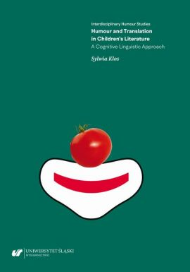 Humour and Translation in Children's Literature. A Cognitive Linguistic Approach - Sylwia Klos