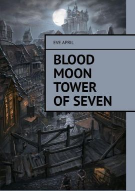 Blood Moon Tower Of Seven - Eve April