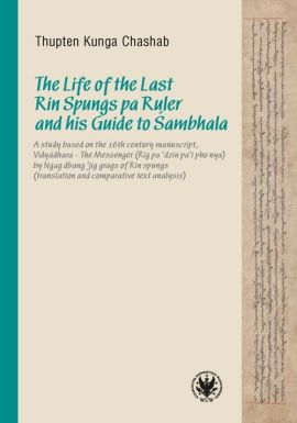 The Life of the Last Rin Spungs pa Ruler and his Guide to Śambhala - Chashab Kunga Thupten
