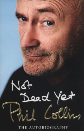 Not Dead Yet: The Autobiography - Phil Collins
