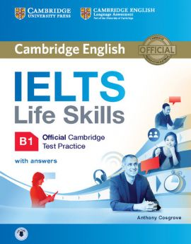 IELTS Life Skills Official Cambridge Test Practice B1 Student's Book with Answers and Audio - Anthony Cosgrove