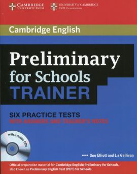 Preliminary for Schools Trainer Six Practice Tests with answers and Teacher's Notes + 3CD - Gallivan Liz, Elliott Sue