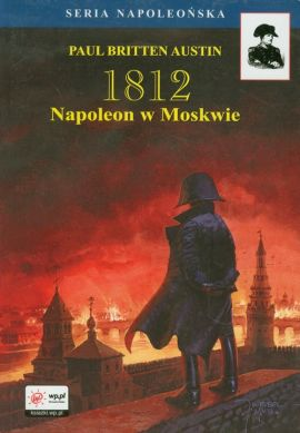 1812 Tom 2 Napoleon w Moskwie - Outlet - Austin Paul Britten