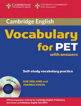 Cambridge Vocabulary for PET Student Book with answers - Sue Ireland, Joanna Kosta