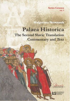 Palaea Historica The Second Slavonic Translation: Commentary and Text - Małgorzata Skowronek
